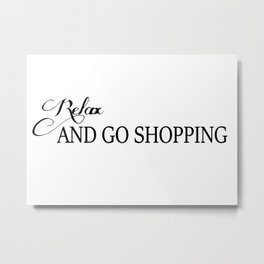 Relax and go shopping Metal Print