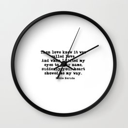 Your heart showed me the way - Pablo Neruda Wall Clock
