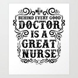 Behind Every Good Doctor Is Great Nurse Art Print