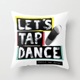 LET'S TAP DANCE Throw Pillow