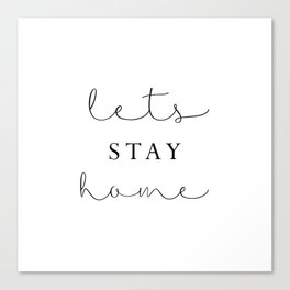 lets stay home Canvas Print