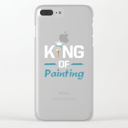 King of Painting Paint Contractor Artist T-Shirt Clear iPhone Case