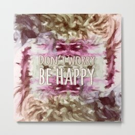 Don't Worry, Be Happy! Metal Print
