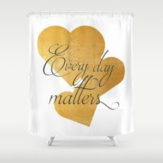Every day matters Shower Curtain