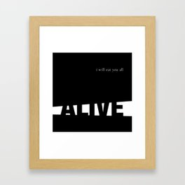 I Will Eat You All Alive Framed Art Print