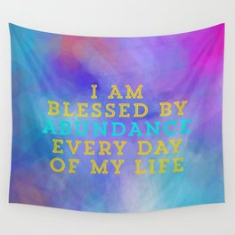 I Am Blessed By Abundance Every Day Of My Life Wall Tapestry