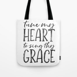 Tune my heart to sing thy grace Tote Bag
