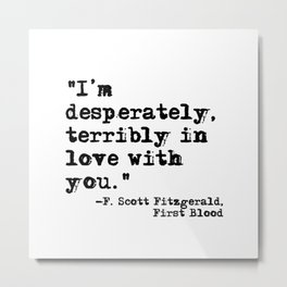 Desperately, terribly in love - Fitzgerald quote Metal Print