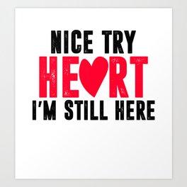 nice try heart i'm still here Art Print