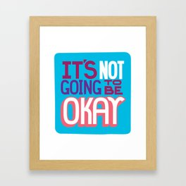 It's Not Going To Be Okay. - A Lower Management Motivator Framed Art Print