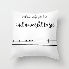We have nothing to lose and a world to see photography quote Throw Pillow