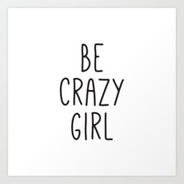 Motivational Poster, Be Crazy Girl, Typography Print, Black and White, Wall Art, Gift for Her Art Print