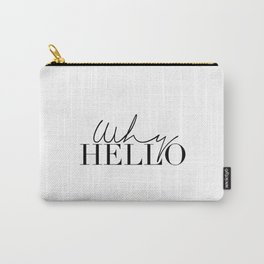 Inspirational Quote,Why Hello,Modern Wall Art,Hello There,Hello Gorgeous,Quote Prints,Typography Carry-All Pouch