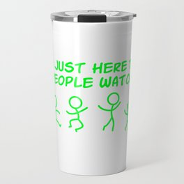 I'm just here to people watch T-shirt Design Travel Mug