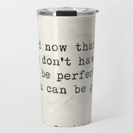 And now that you don't have to be perfect, you can be good. Steinbeck quote Travel Mug