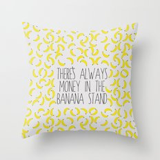 There's Always Money in the Banana Stand  Throw Pillow