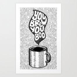 You Brew You, Boo Art Print