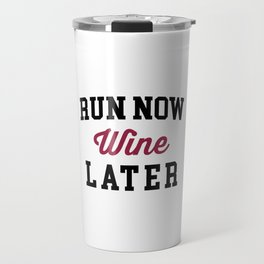 Run Now, Wine Later Funny Quote Travel Mug