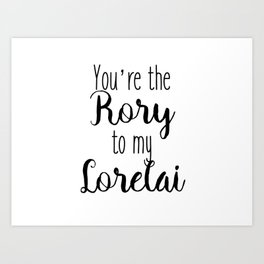 Gilmore Girls - You're the Rory to my Lorelai Art Print