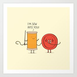 I'm sew into you! Art Print