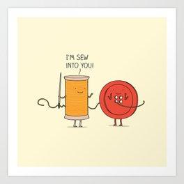 I'm sew into you! Art Print