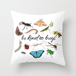 be kind to bugs Throw Pillow