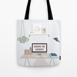 Ignore Me Harder Tote Bag