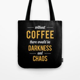 Without Coffee there would be Darkness and Chaos Tote Bag