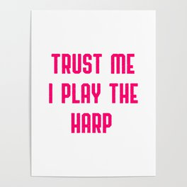 Trust Me I Play The Harp Poster
