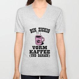 Kaffee witzig - Bin zickig vorm Kaffee und danach Unisex V-Neck