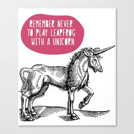 Remember Never To Play Lipfrog With A Unicorn Canvas Print