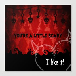 You're a little scary...I like it! Canvas Print