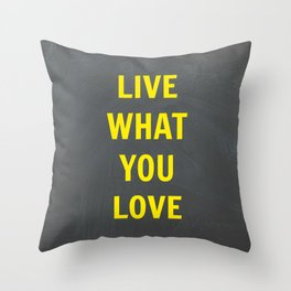 Live What You Love Throw Pillow
