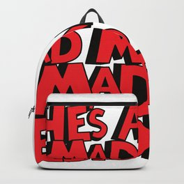 He's A Mad, Mad, Mad, Mad President Backpack