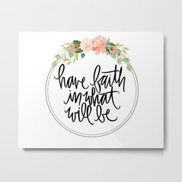 have faith in what will be Metal Print