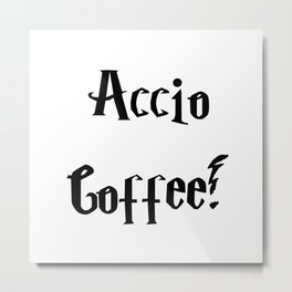 Accio Coffee! Metal Print