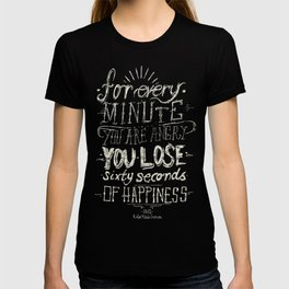 For every minute you are angry you lose sixty seconds of happiness  T-shirt