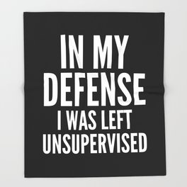 In My Defense I Was Left Unsupervised (Black & White) Throw Blanket