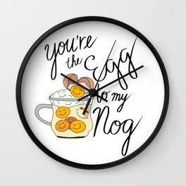 You're the Egg to my Nog Wall Clock