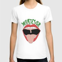 whatever T-shirts featuring WHATEVER by Jessica Piland