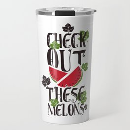 Check Out These Melons Travel Mug
