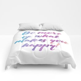 Do more of what makes you happy! Comforters