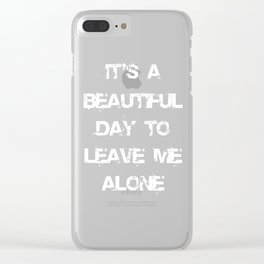 It`s a Beautiful Day To Leave Me Alone T-Shirt Clear iPhone Case