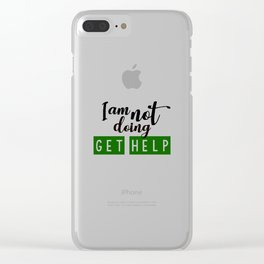 I am not doing get help Clear iPhone Case