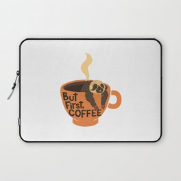 But First, Coffee! Laptop Sleeve