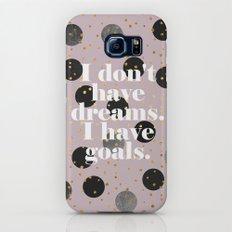 I don't have dreams. I have goals. Slim Case Galaxy S6