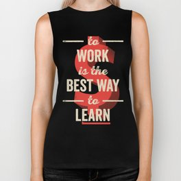 To Work Is The Best Way To Learn Biker Tank