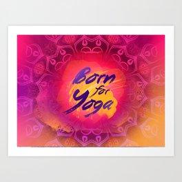 Born for Yoga Art Print