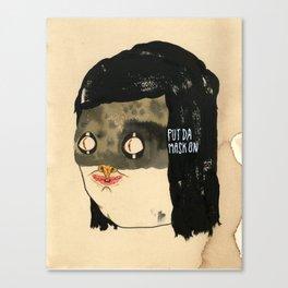 Put Da Mask On Canvas Print