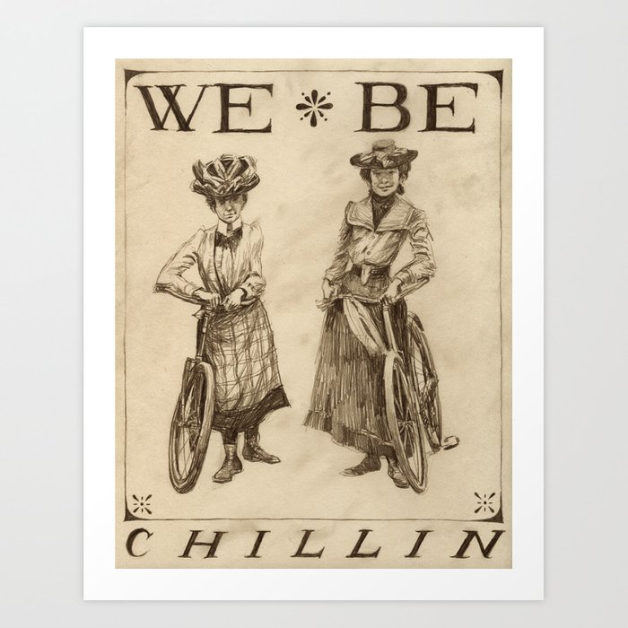 WE BE CHILLIN Art Print